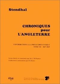 Keith-G McWatters et Renée Dénier - Stendhal : Chroniques pour l'Angleterre, contributions à la presse britannique. - Tome 7, 1827-1829.