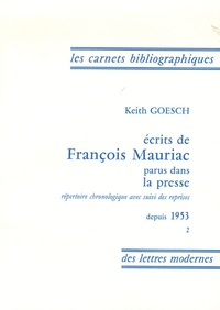 Keith Goesch - Ecrits de François Mauriac parus dans la presse - 2 volumes : Tome 1, 1905-1952, Tome 2, Depuis 1953.