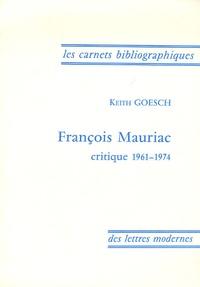 Keith Goesch - François Mauriac - Critique 1961-1974.