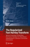 Keith Jones - The Regularized Fast Hartley Transform - Optimal Formulation of Real-Data Fast Fourier Transform for Silicon-Based Implementation in Resource-Constrained Environments.