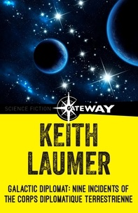 Keith Laumer - Galactic Diplomat - Nine Incidents of the Corps Diplomatique Terrestrienne.