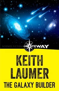 Keith Laumer - The Galaxy Builder.