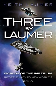Keith Laumer - Three By Laumer - Worlds of the Imperium, Retief: Envoy to New Worlds, Bolo.