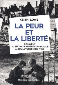 Keith Lowe - La peur et la liberté - Comment la seconde guerre mondiale a bouleversé nos vies.