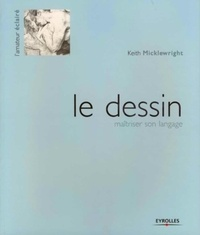 Keith Micklewright - Le dessin - Maîtriser son langage.
