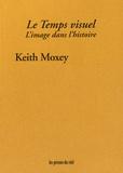 Keith Moxey - Le temps visuel - L'image dans l'histoire.
