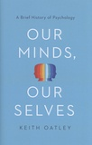 Keith Oatley - Our Minds, Our Selves - A Brief History of Psychology.
