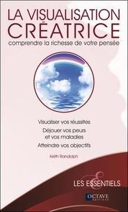 Keith Randolph - La visualisation créatrice - Comprendre la richesse de votre pensée.