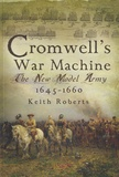 Keith Roberts - Cromwell's War Machine - The New Model Army 1645 - 1660.