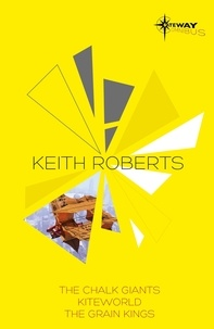 Keith Roberts - Keith Roberts SF Gateway Omnibus - The Chalk Giants, Kiteworld, The Grain Kings.
