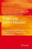 Keith S. Taber - Progressing Science Education - Constructing the Scientific Research Programme into the Contingent Nature of Learning Science.