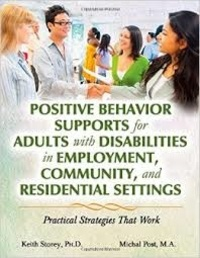 Keith Storey et Michael Post - Positive Behavior Supports for Adults with Disabilities in Employment, Community, and Residential Settings - Practical Strategies That Work.