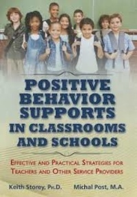 Keith Storey et Michal Post - Positive Behavior Supports in Classrooms and School - Effective and Practical Strategies for Teachers and Other Service Providers.