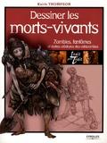 Keith Thompson - Dessiner les morts-vivants - Zombies, fantômes et autres créatures des catacombes.