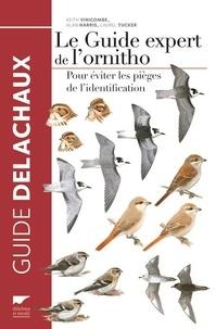 Keith Vinicombe et Alan Harris - Le guide expert de l'ornitho - Pour éviter les pièges de l'identification.