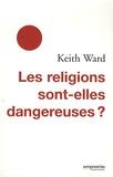 Keith Ward - Les religions sont-elles dangereuses ?.