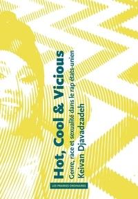 Keivan Djavadzadeh - Hot, Cool & Vicious - Genre, race et sexualité dans le rap états-unien.