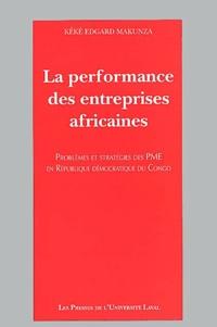 Kéké-Edgard Makunza - La performance des entreprises africaines. - Problèmes et stratégies des PME en République Démocratique du Congo.