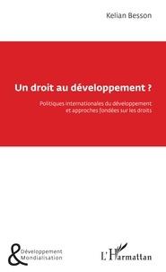 Kelian Besson - Un droit au développement ? - Politiques internationales du développement et approches fondées sur les droits.