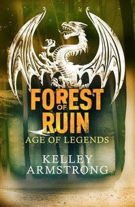 Kelley Armstrong - Forest of Ruin - Book 3 in the Age of Legends Trilogy.