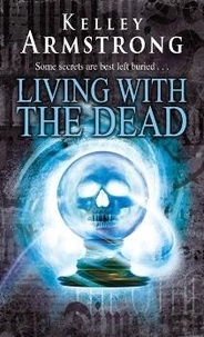 Kelley Armstrong - Living With The Dead - Book 9 in the Women of the Otherworld Series.