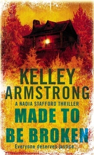 Kelley Armstrong - Made To Be Broken - Book 2 in the Nadia Stafford Series.