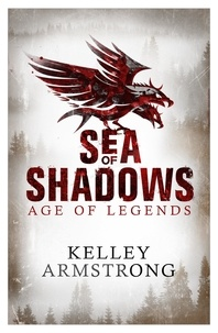 Kelley Armstrong - Sea of Shadows - Book 1 of the Age of Legends Series.