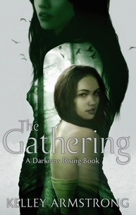 Kelley Armstrong - The Gathering - Book 1 of the Darkness Rising Series.