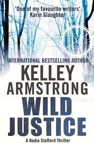 Kelley Armstrong - Wild Justice - Book 3 in the Nadia Stafford Series.