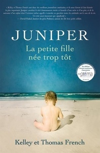 Kelley French et Thomas French - Juniper - La petite fille née trop tôt.