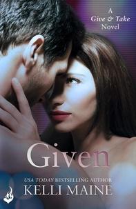 Kelli Maine - Given: A Give & Take Novel (Book 3).