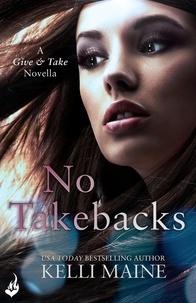 Kelli Maine - No Takebacks: A Give & Take 1.5 Novella.