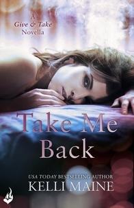 Kelli Maine - Take Me Back: A Give & Take 2.5 Novella.