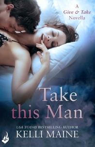 Kelli Maine - Take This Man: A Give & Take 3.5 Novella.