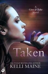 Kelli Maine - Taken: A Give & Take Novel (Book 1).