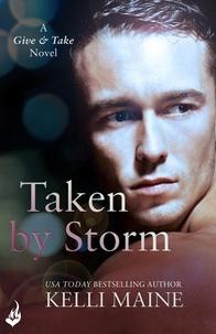 Kelli Maine - Taken By Storm: A Give & Take Novel (Book 2).