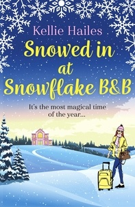 Kellie Hailes - Snowed In At Snowflake B&B - The perfect romance to curl up with this winter.