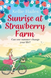 Kellie Hailes - Sunrise at Strawberry Farm - A warm-hearted and uplifting summer romance.
