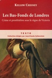 Kellow Chesney - Les Bas-Fonds de Londres - Crime et prostitution sous le règne de Victoria.
