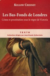 Kellow Chesney - Les Bas-Fonds de Londres - Crime et prostitution sous le règne de Victoria.