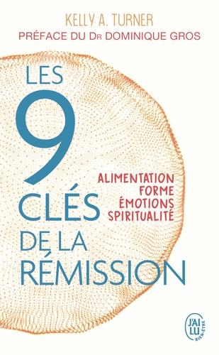Kelly A Turner - Les 9 clés de la rémission - Alimentation, forme, émotions, spiritualité.