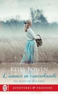 Kelly Bowen - Les nuits de Douvres Tome 3 : L'amour en contrebande.