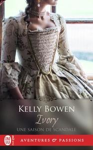 Kelly Bowen - Une saison de scandale  : Ivory.