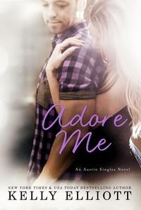 Kelly Elliott - Adore Me.