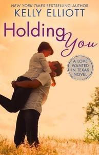 Kelly Elliott - Holding You.