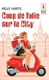 Kelly Harte - Coup de folie sur la City.