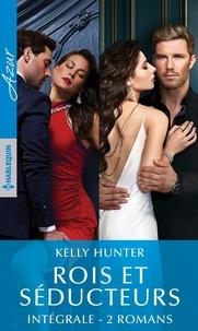 """Kelly Hunter - Intégrale de la série """"Rois et séducteurs""""."""