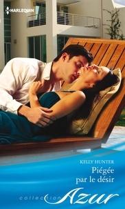 Kelly Hunter - Piégée par le désir.