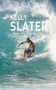 Kelly Slater - Pipe Dreams - Mes carnets de surf.