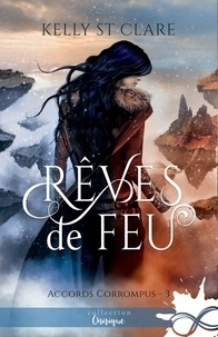 Kelly St Clare - Accords corrompus Tome 3 : Rêve de feu.